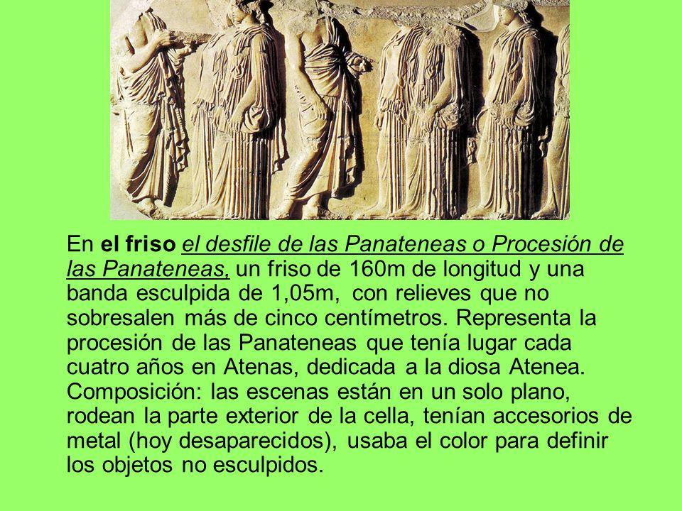 En el friso el desfile de las Panateneas o Procesión de las Panateneas, un friso de 160m de longitud y una banda esculpida de 1,05m, con relieves que no sobresalen más de cinco centímetros.