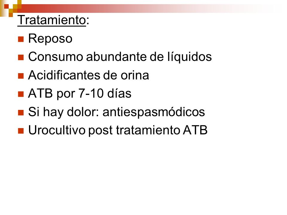 Tratamiento: Reposo. Consumo abundante de líquidos. Acidificantes de orina. ATB por 7-10 días. Si hay dolor: antiespasmódicos.