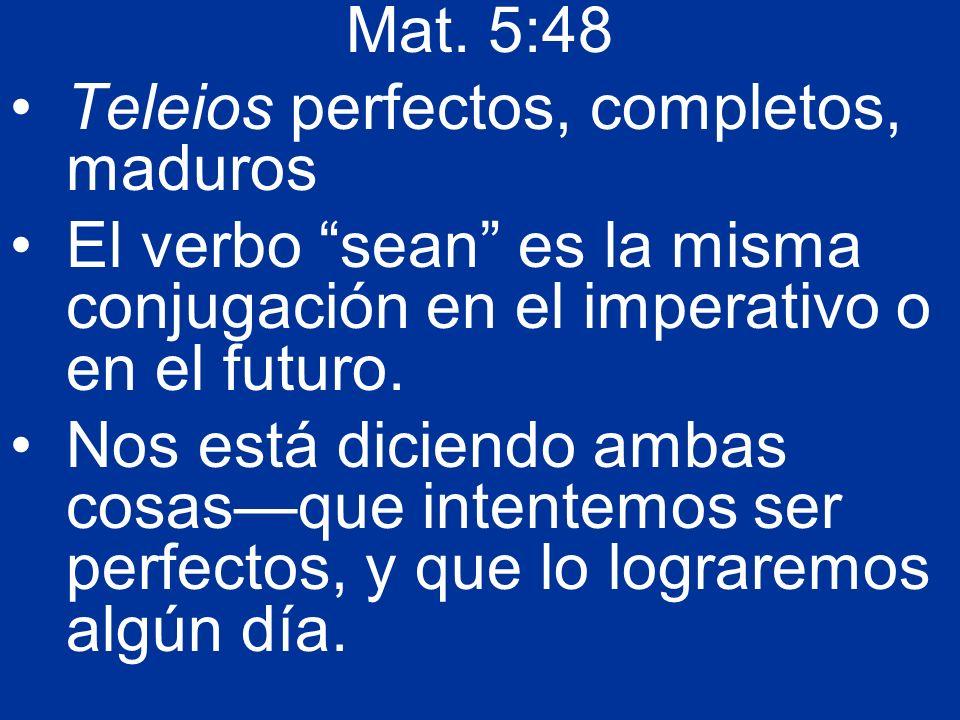Mat. 5:48 Teleios perfectos, completos, maduros. El verbo sean es la misma conjugación en el imperativo o en el futuro.