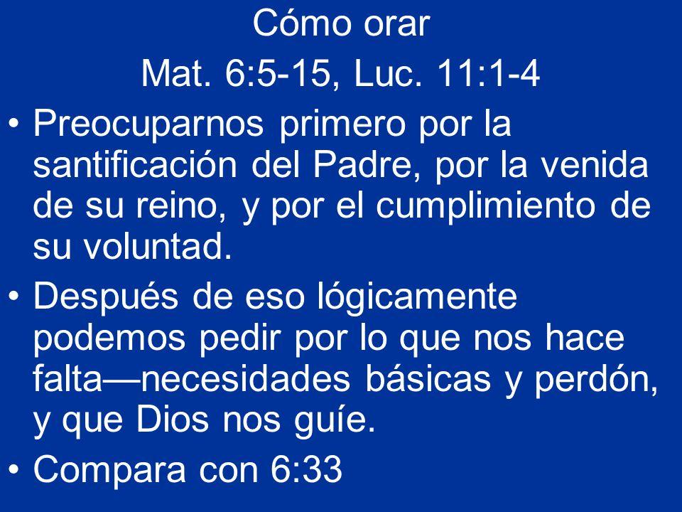 Cómo orarMat. 6:5-15, Luc. 11:1-4.