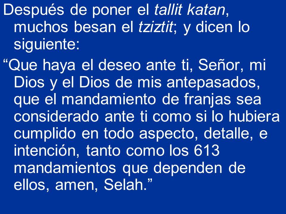Después de poner el tallit katan, muchos besan el tziztit; y dicen lo siguiente: