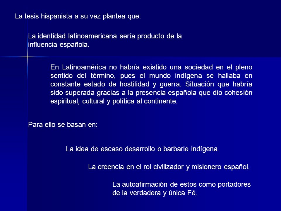 La tesis hispanista a su vez plantea que: