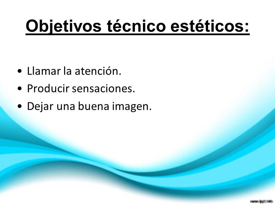 Objetivos técnico estéticos: