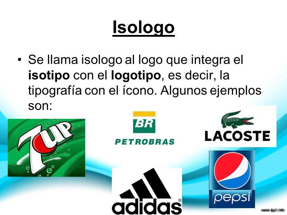 Isologo Se llama isologo al logo que integra el isotipo con el logotipo, es decir, la tipografía con el ícono.