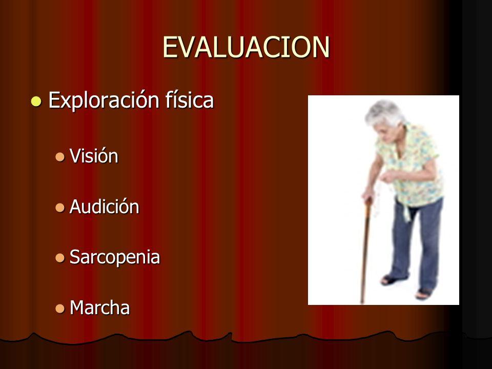 EVALUACION Exploración física Visión Audición Sarcopenia Marcha