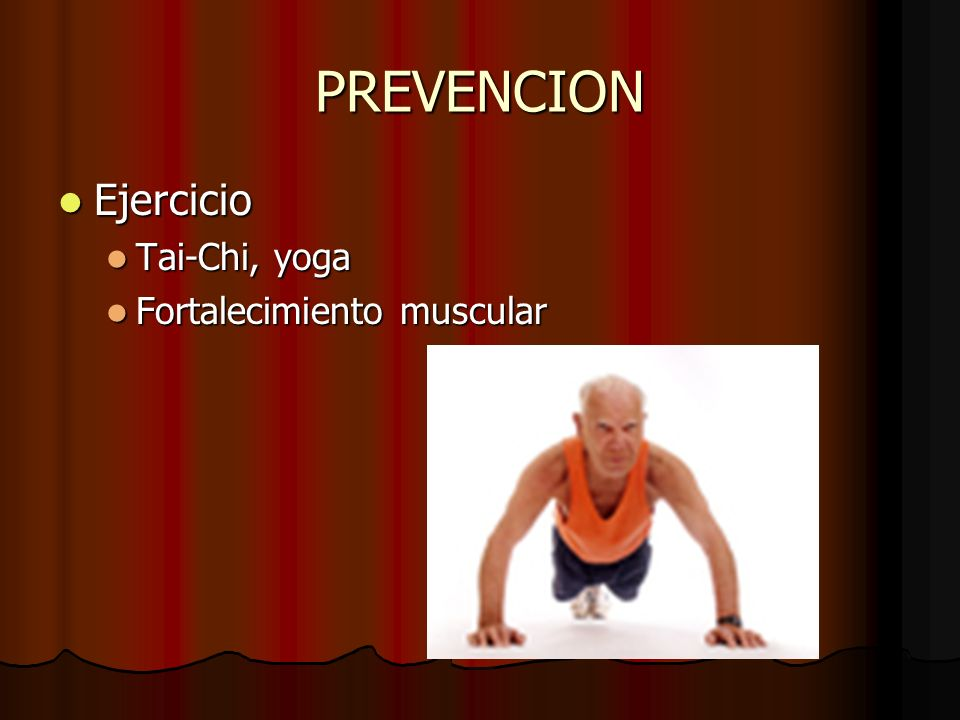 PREVENCION Ejercicio Tai-Chi, yoga Fortalecimiento muscular