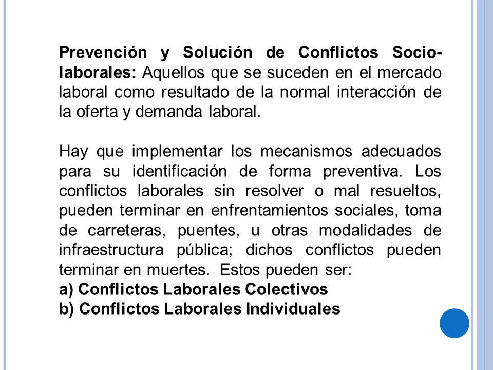 Prevención y Solución de Conflictos Socio-laborales: Aquellos que se suceden en el mercado laboral como resultado de la normal interacción de la oferta y demanda laboral.