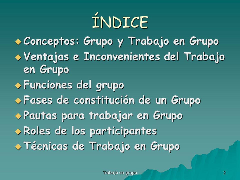 ÍNDICE Conceptos: Grupo y Trabajo en Grupo