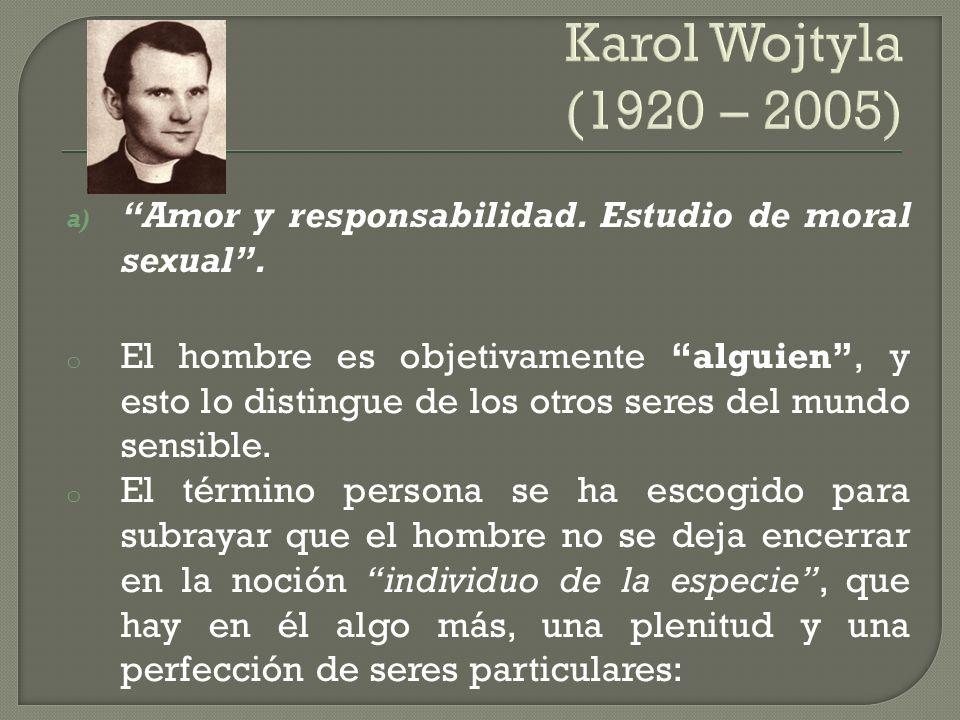 Karol Wojtyla (1920 – 2005) Amor y responsabilidad. Estudio de moral sexual .
