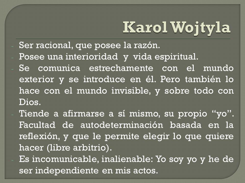 Karol Wojtyla Ser racional, que posee la razón.