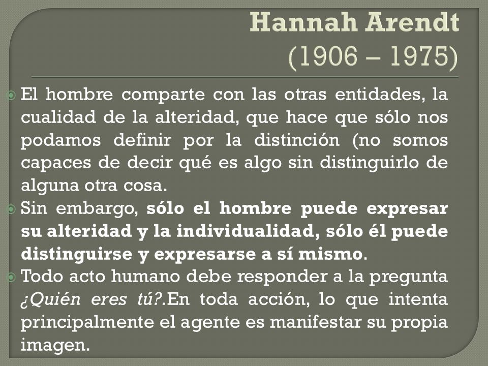 Hannah Arendt (1906 – 1975)