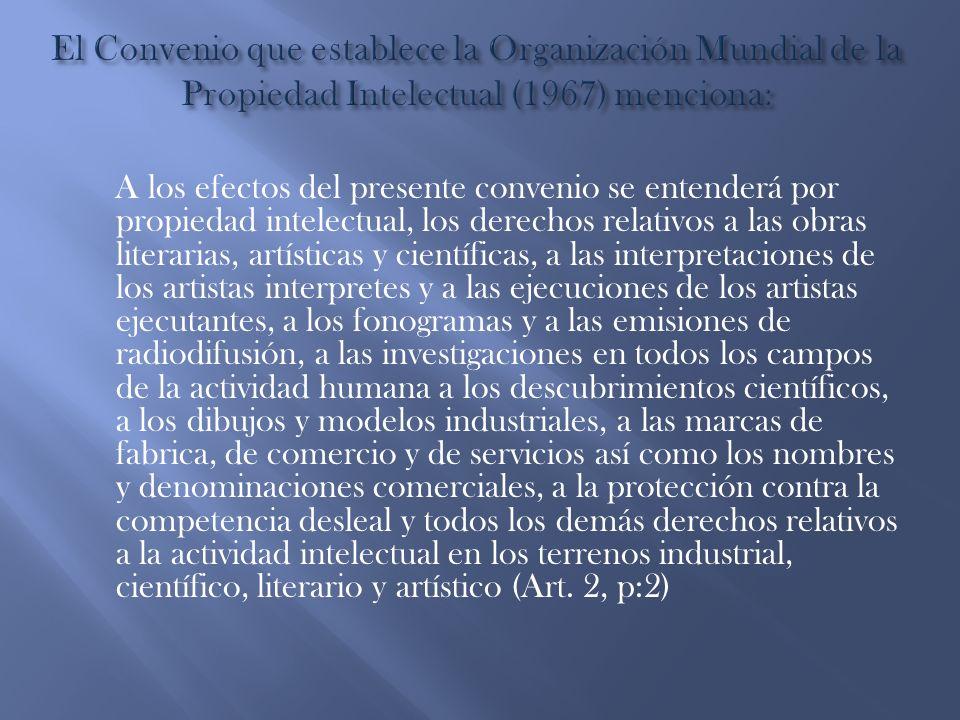 El Convenio que establece la Organización Mundial de la Propiedad Intelectual (1967) menciona: