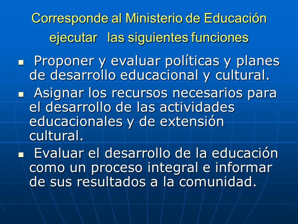Corresponde al Ministerio de Educación ejecutar las siguientes funciones