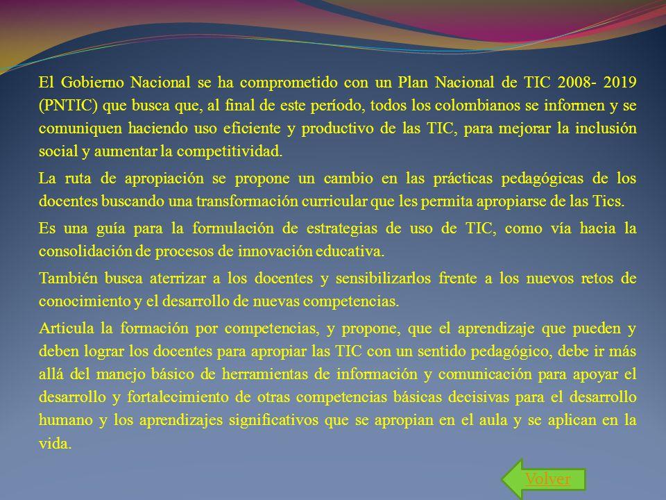 El Gobierno Nacional se ha comprometido con un Plan Nacional de TIC 2008- 2019 (PNTIC) que busca que, al final de este período, todos los colombianos se informen y se comuniquen haciendo uso eficiente y productivo de las TIC, para mejorar la inclusión social y aumentar la competitividad.