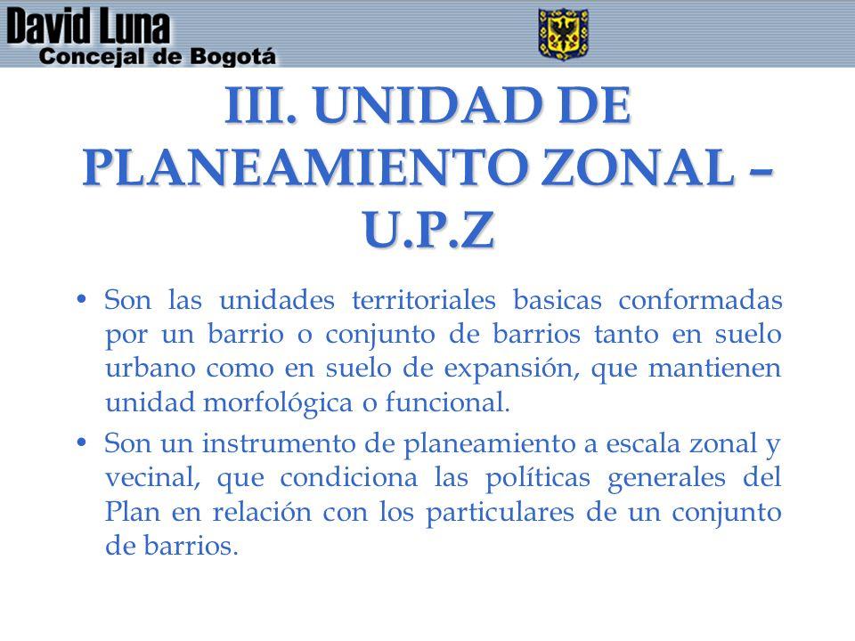 III. UNIDAD DE PLANEAMIENTO ZONAL – U.P.Z