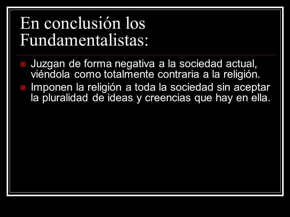 En conclusión los Fundamentalistas:
