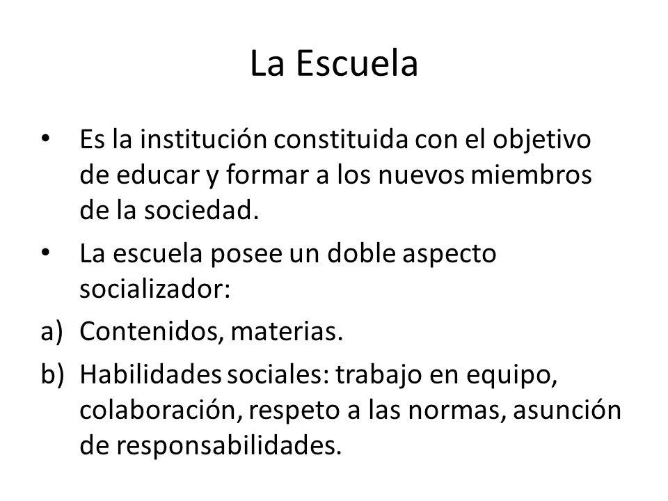 La Escuela Es la institución constituida con el objetivo de educar y formar a los nuevos miembros de la sociedad.