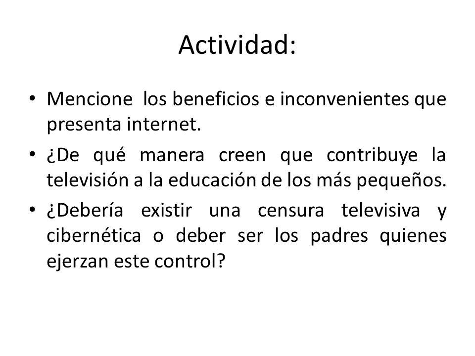 Actividad: Mencione los beneficios e inconvenientes que presenta internet.