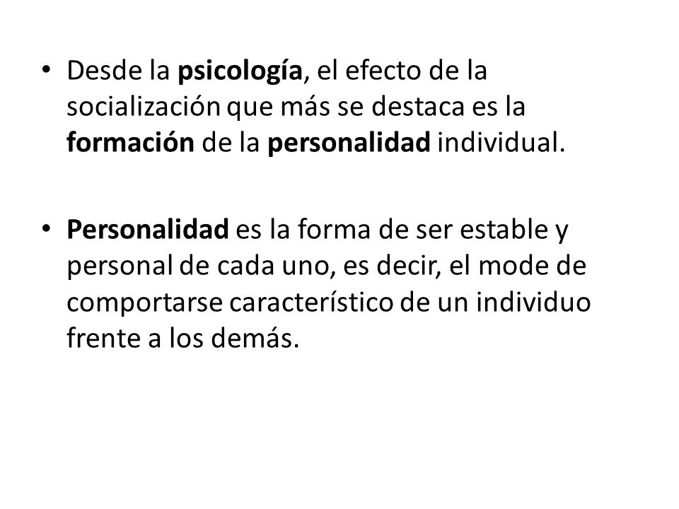 Desde la psicología, el efecto de la socialización que más se destaca es la formación de la personalidad individual.