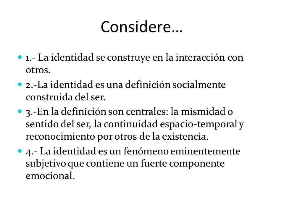 Considere… 1.- La identidad se construye en la interacción con otros.