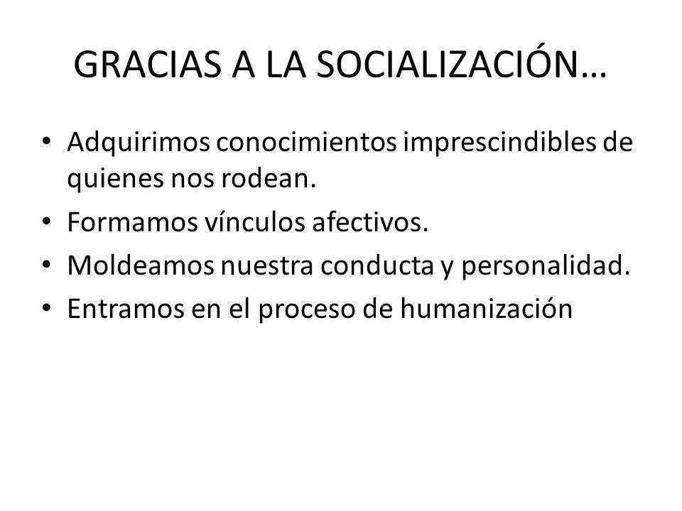 GRACIAS A LA SOCIALIZACIÓN…