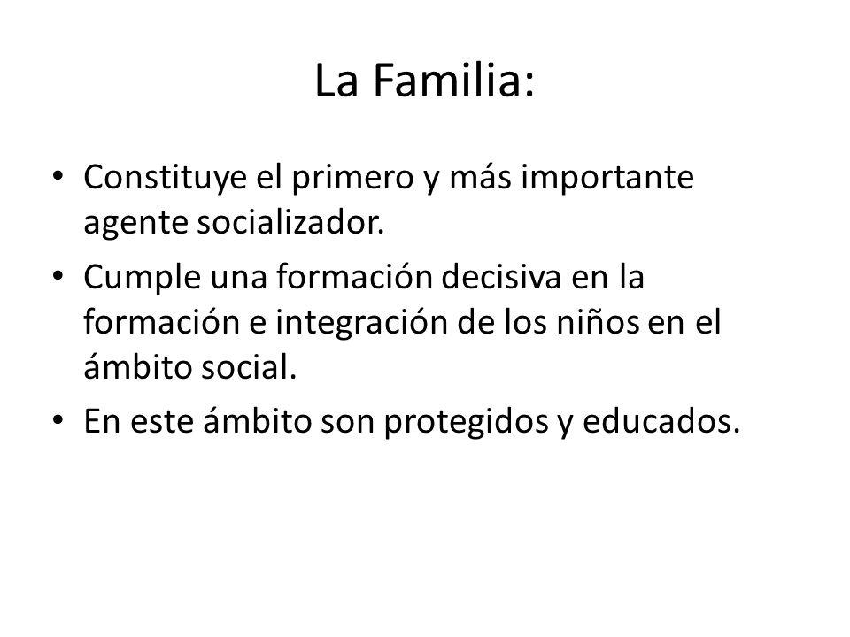 La Familia: Constituye el primero y más importante agente socializador.
