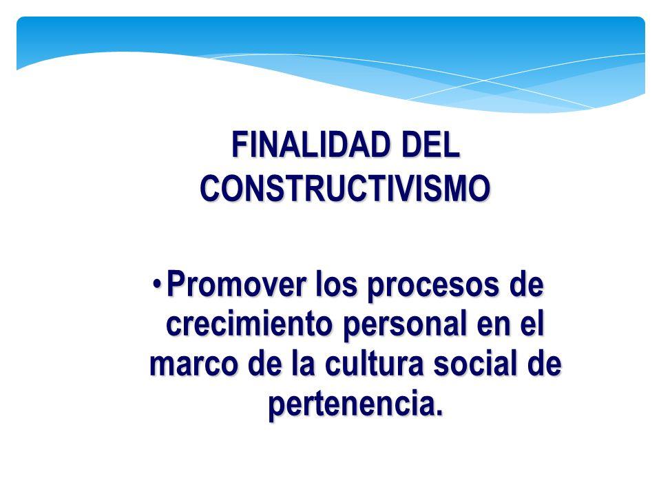 FINALIDAD DEL CONSTRUCTIVISMO
