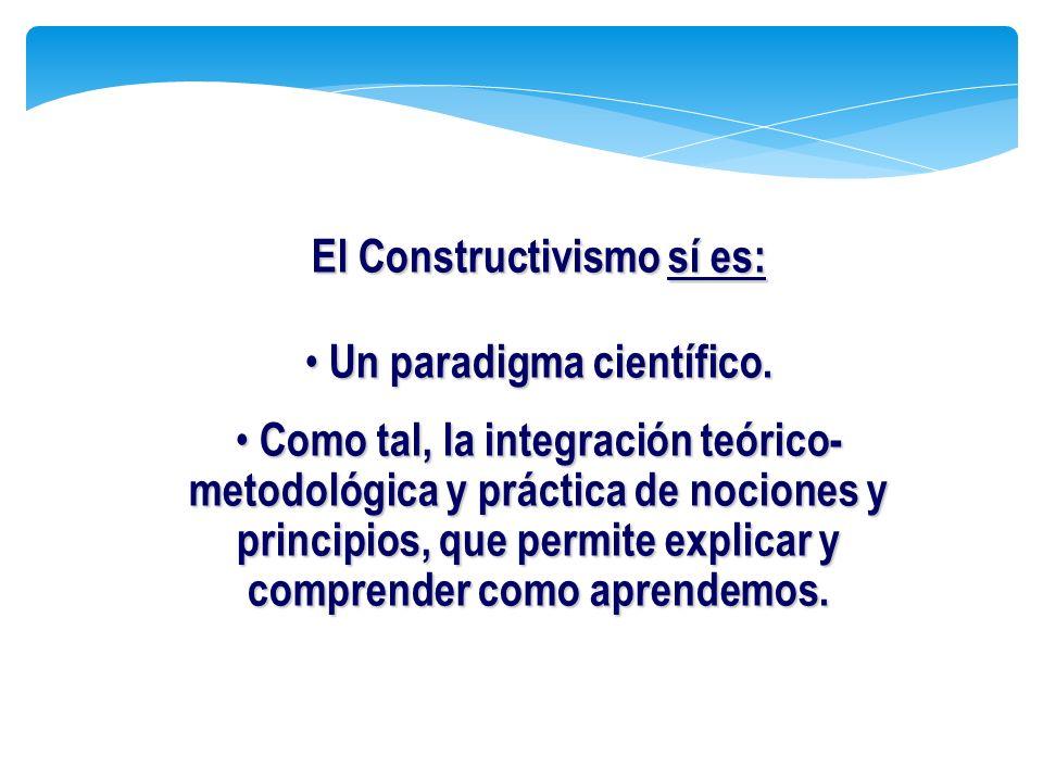 El Constructivismo sí es: Un paradigma científico.