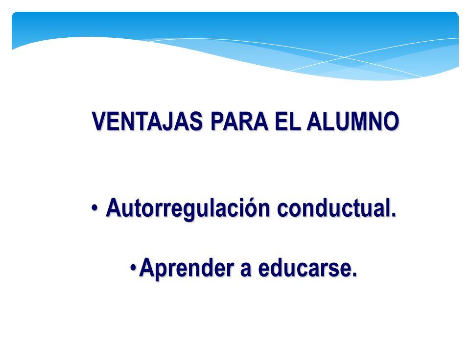 VENTAJAS PARA EL ALUMNO Autorregulación conductual.
