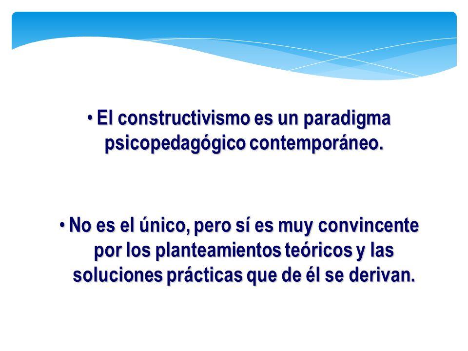 El constructivismo es un paradigma psicopedagógico contemporáneo.
