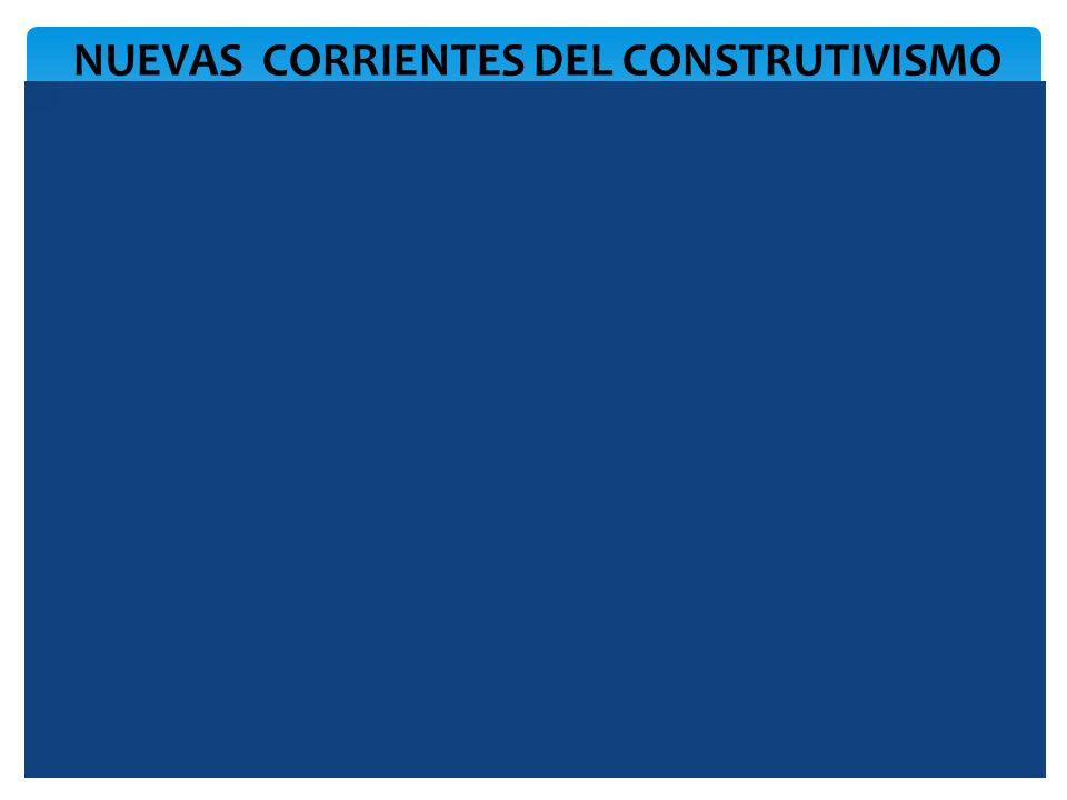 NUEVAS CORRIENTES DEL CONSTRUTIVISMO