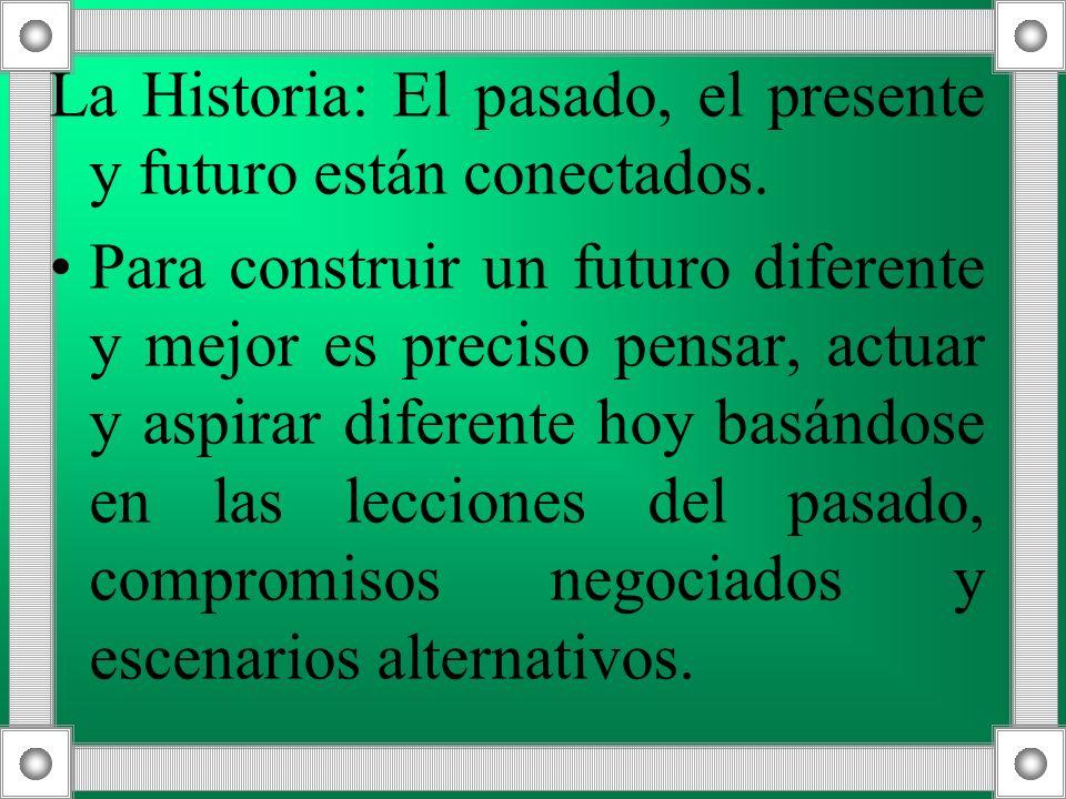 La Historia: El pasado, el presente y futuro están conectados.