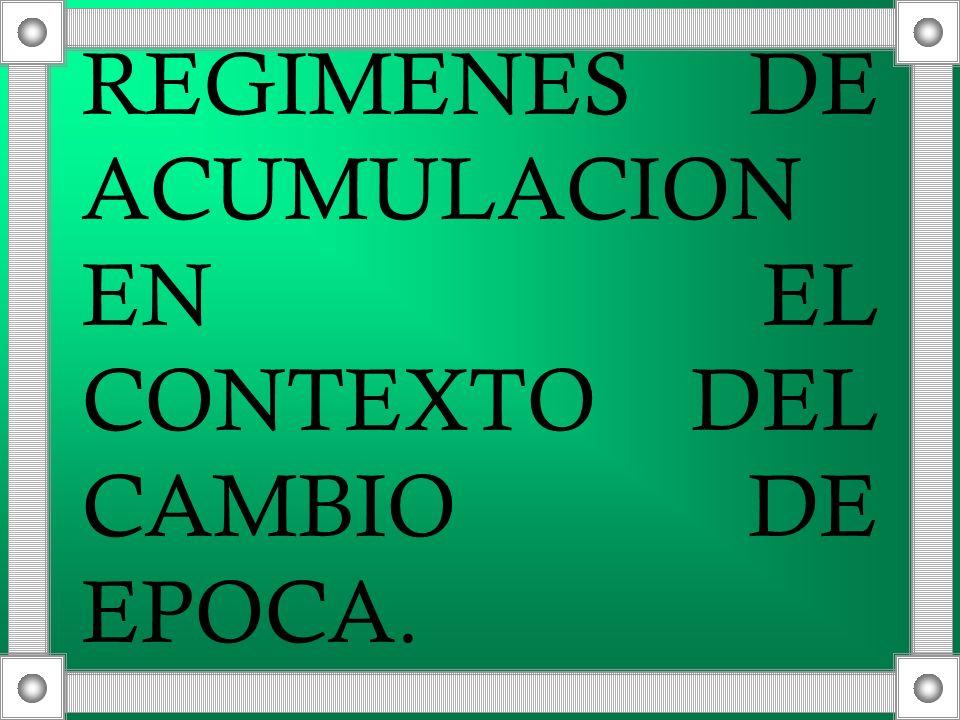 REGIMENES DE ACUMULACION EN EL CONTEXTO DEL CAMBIO DE EPOCA.