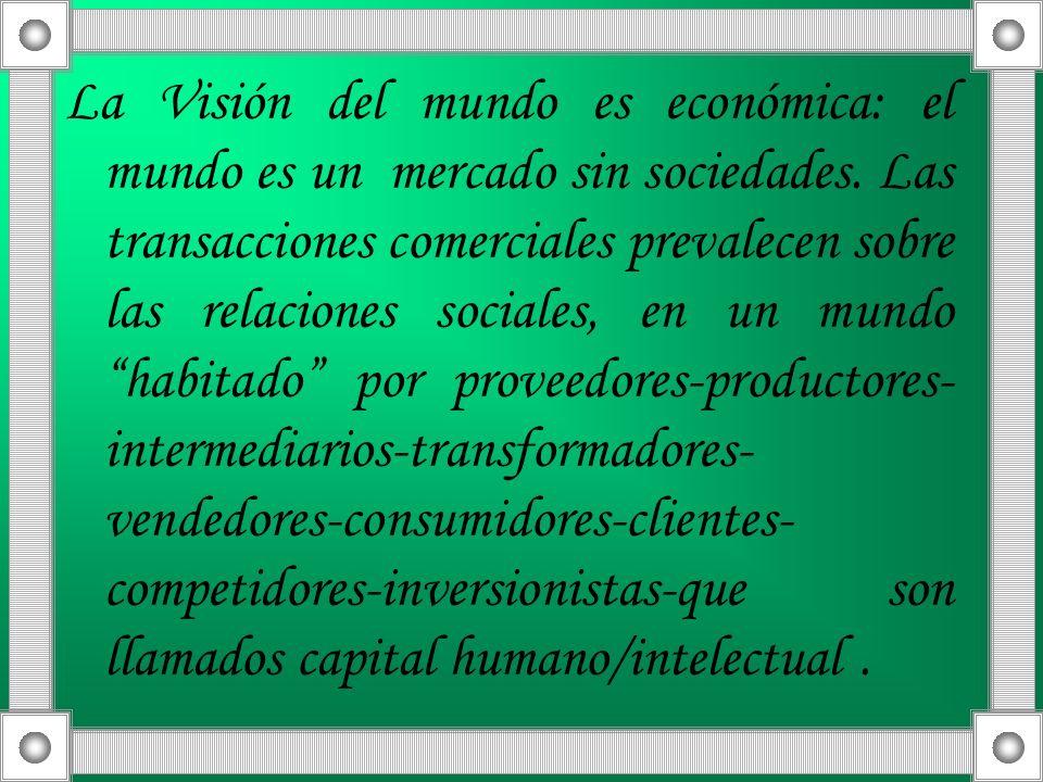 La Visión del mundo es económica: el mundo es un mercado sin sociedades.
