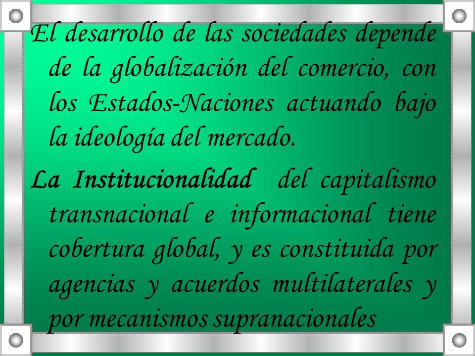 El desarrollo de las sociedades depende de la globalización del comercio, con los Estados-Naciones actuando bajo la ideología del mercado.
