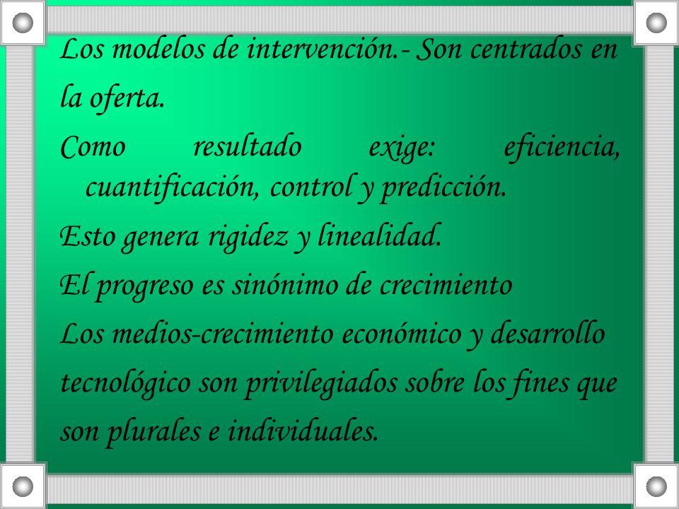 Los modelos de intervención.- Son centrados en