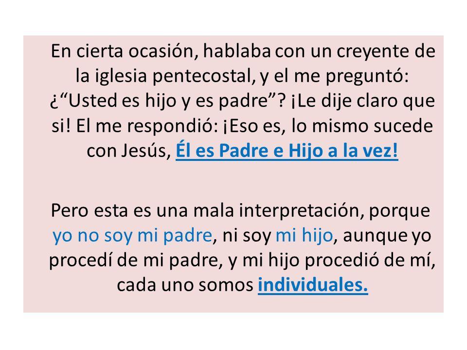 En cierta ocasión, hablaba con un creyente de la iglesia pentecostal, y el me preguntó: ¿ Usted es hijo y es padre .