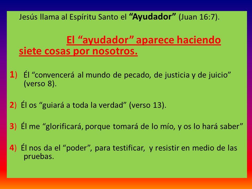 Jesús llama al Espíritu Santo el Ayudador (Juan 16:7).