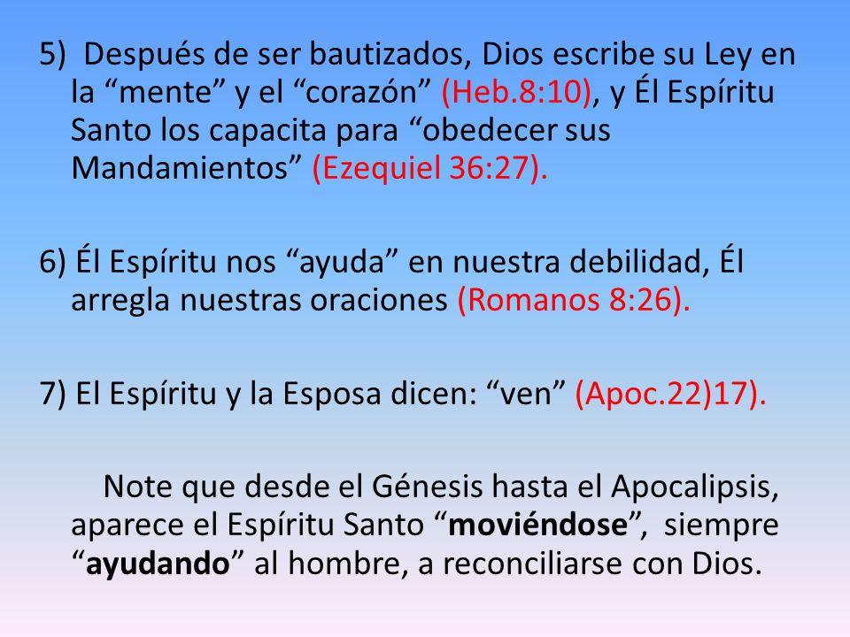 5) Después de ser bautizados, Dios escribe su Ley en la mente y el corazón (Heb.8:10), y Él Espíritu Santo los capacita para obedecer sus Mandamientos (Ezequiel 36:27).