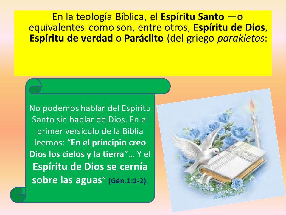En la teología Bíblica, el Espíritu Santo —o equivalentes como son, entre otros, Espíritu de Dios, Espíritu de verdad o Paráclito (del griego parakletos: