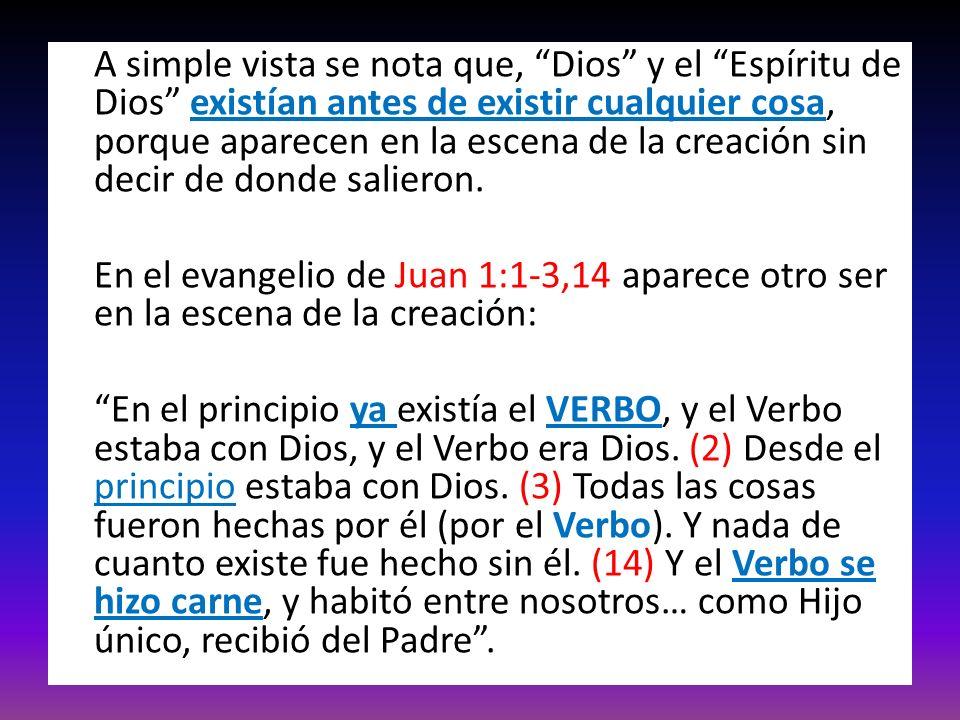 A simple vista se nota que, Dios y el Espíritu de Dios existían antes de existir cualquier cosa, porque aparecen en la escena de la creación sin decir de donde salieron.