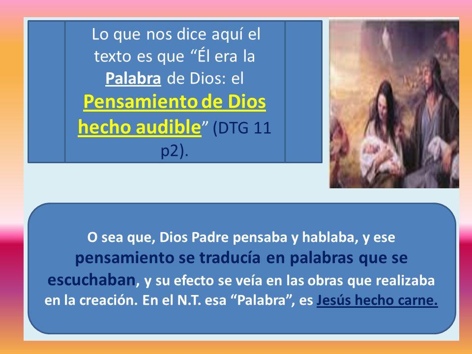 Lo que nos dice aquí el texto es que Él era la Palabra de Dios: el Pensamiento de Dios hecho audible (DTG 11 p2).
