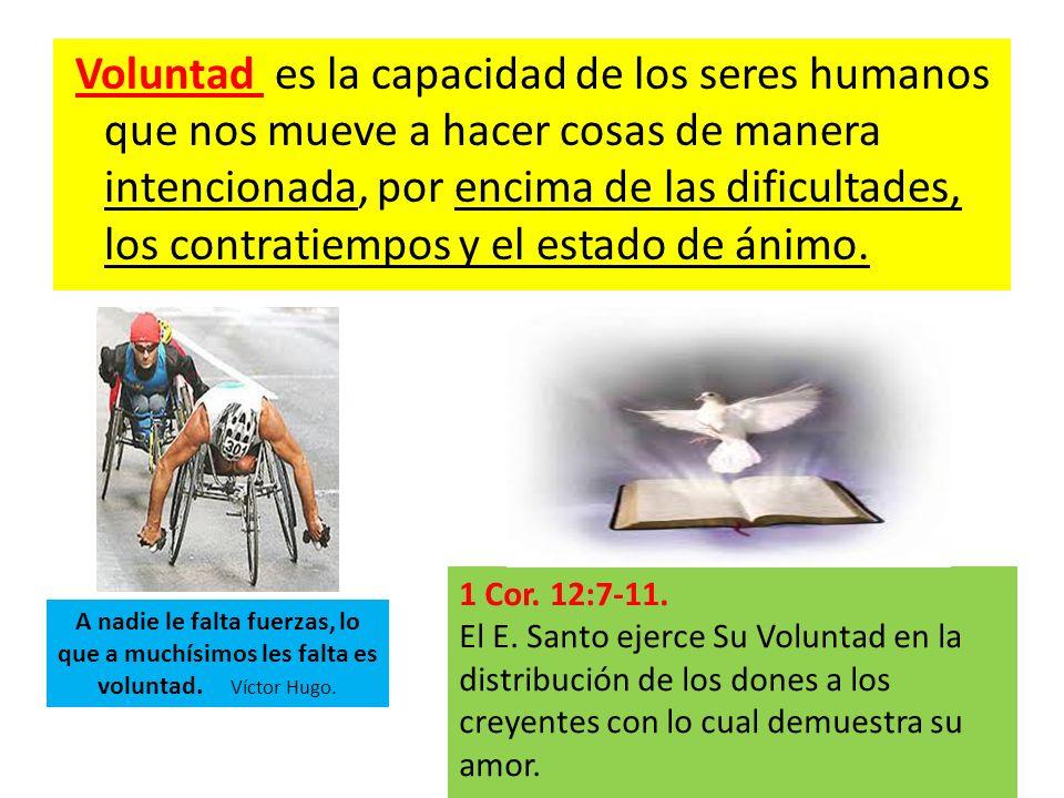 Voluntad es la capacidad de los seres humanos que nos mueve a hacer cosas de manera intencionada, por encima de las dificultades, los contratiempos y el estado de ánimo.