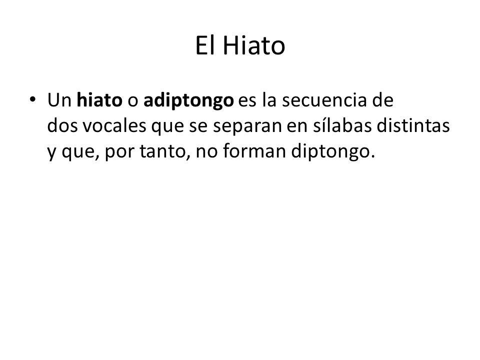 El HiatoUn hiato o adiptongo es la secuencia de dos vocales que se separan en sílabas distintas y que, por tanto, no forman diptongo.