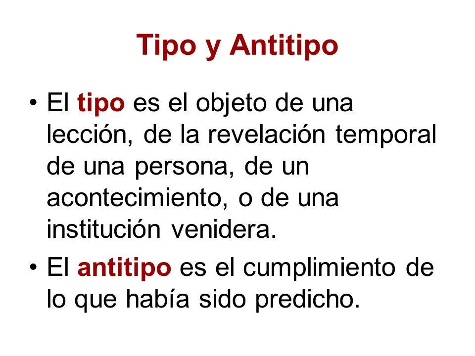 Tipo y Antitipo El tipo es el objeto de una lección, de la revelación temporal de una persona, de un acontecimiento, o de una institución venidera.