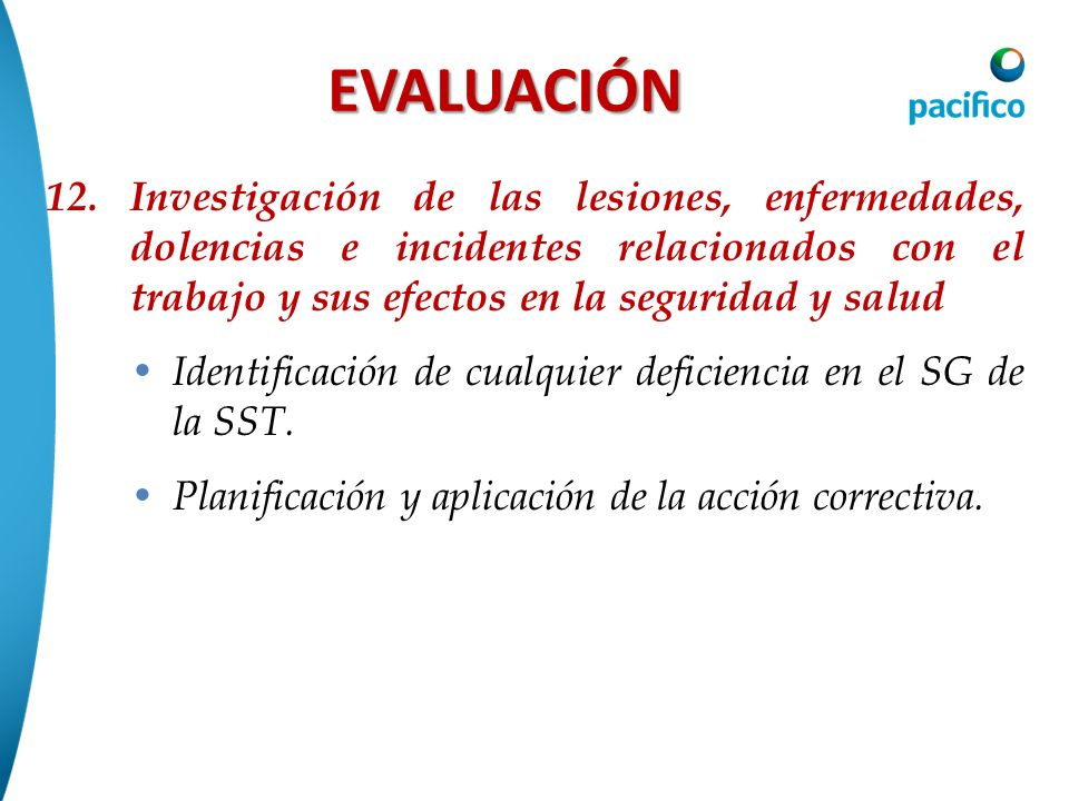 EVALUACIÓN12. Investigación de las lesiones, enfermedades, dolencias e incidentes relacionados con el trabajo y sus efectos en la seguridad y salud.