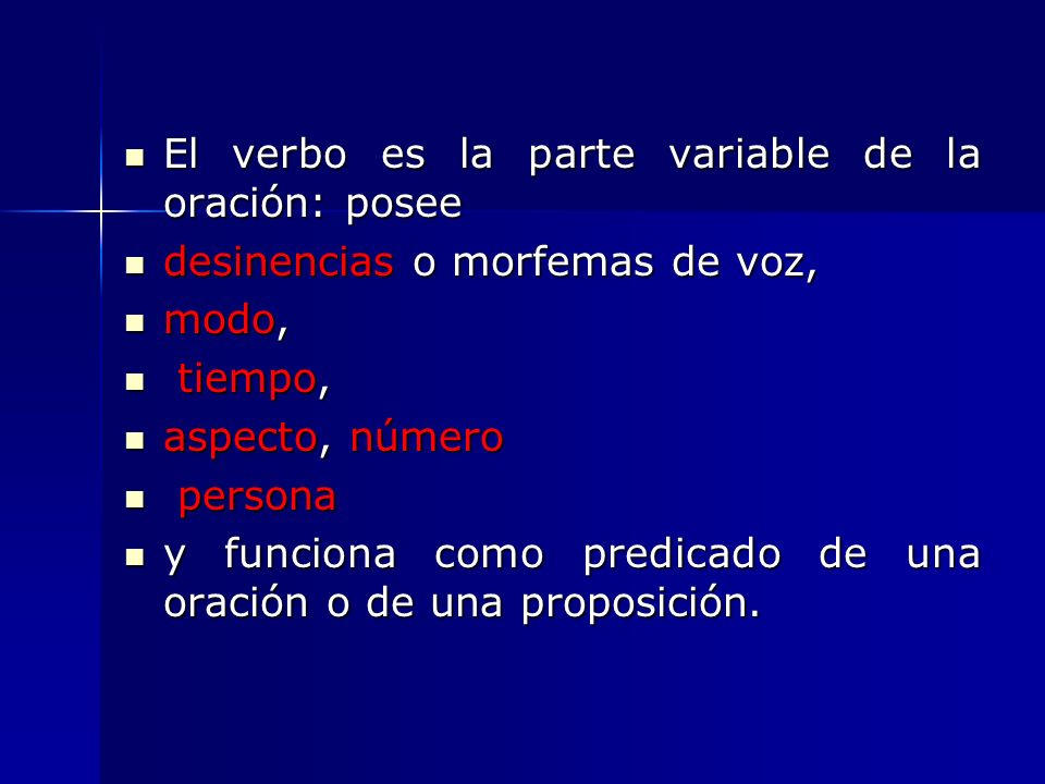 El verbo es la parte variable de la oración: posee