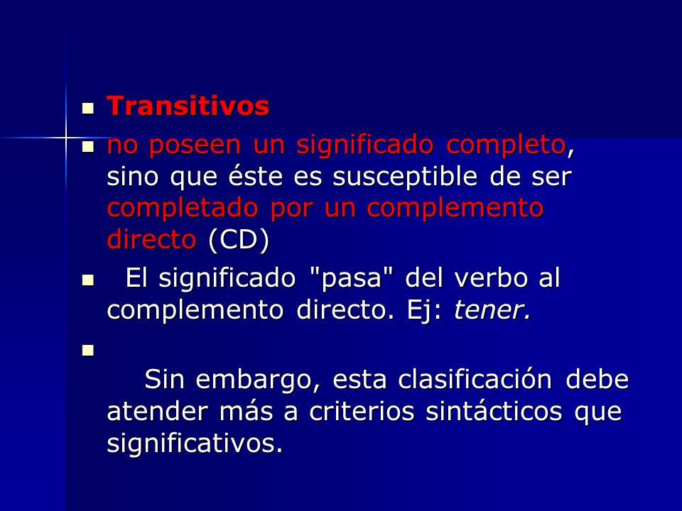 Transitivos no poseen un significado completo, sino que éste es susceptible de ser completado por un complemento directo (CD)