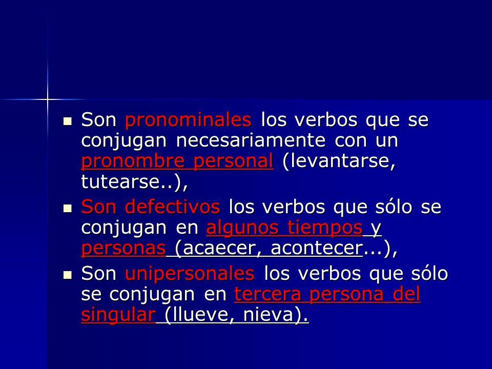 Son pronominales los verbos que se conjugan necesariamente con un pronombre personal (levantarse, tutearse..),