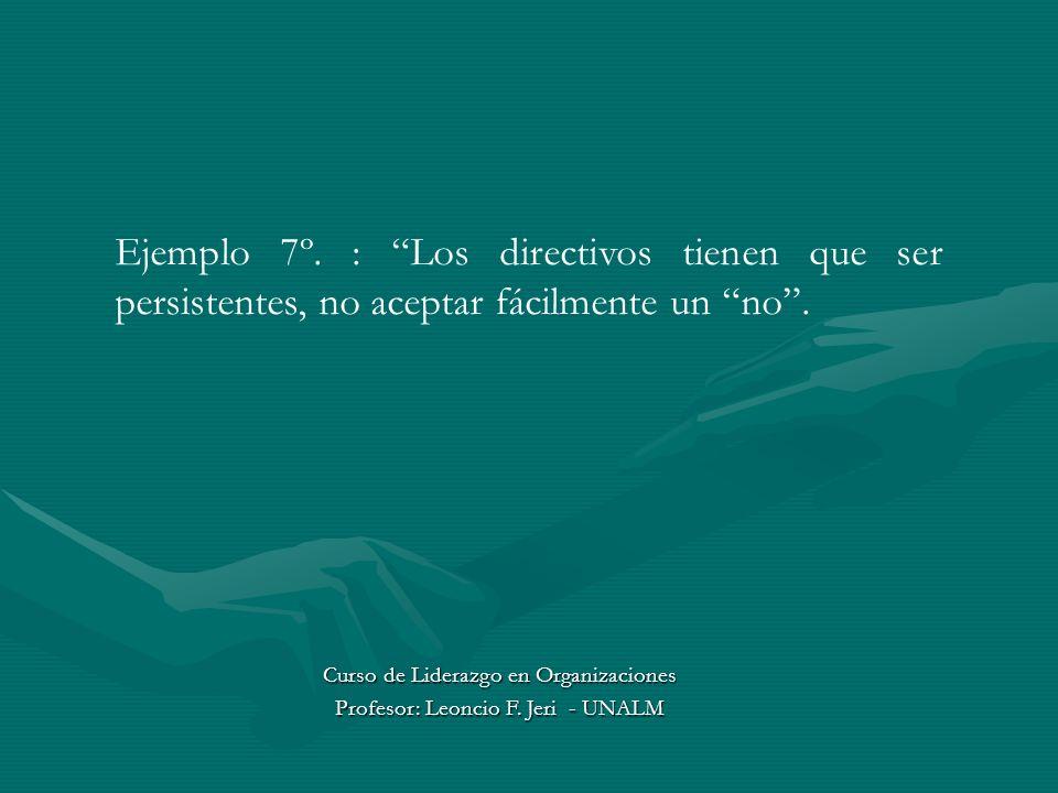 Ejemplo 7º. : Los directivos tienen que ser persistentes, no aceptar fácilmente un no .